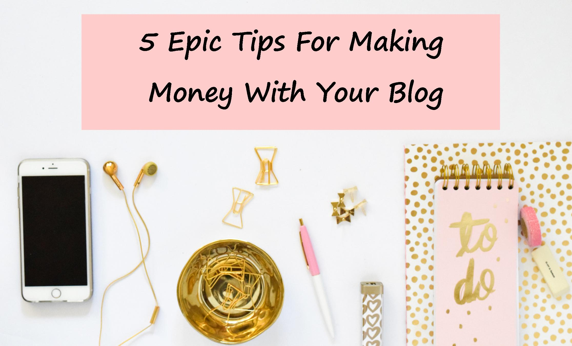 5 Epic Tips For Making Money With Your Blog