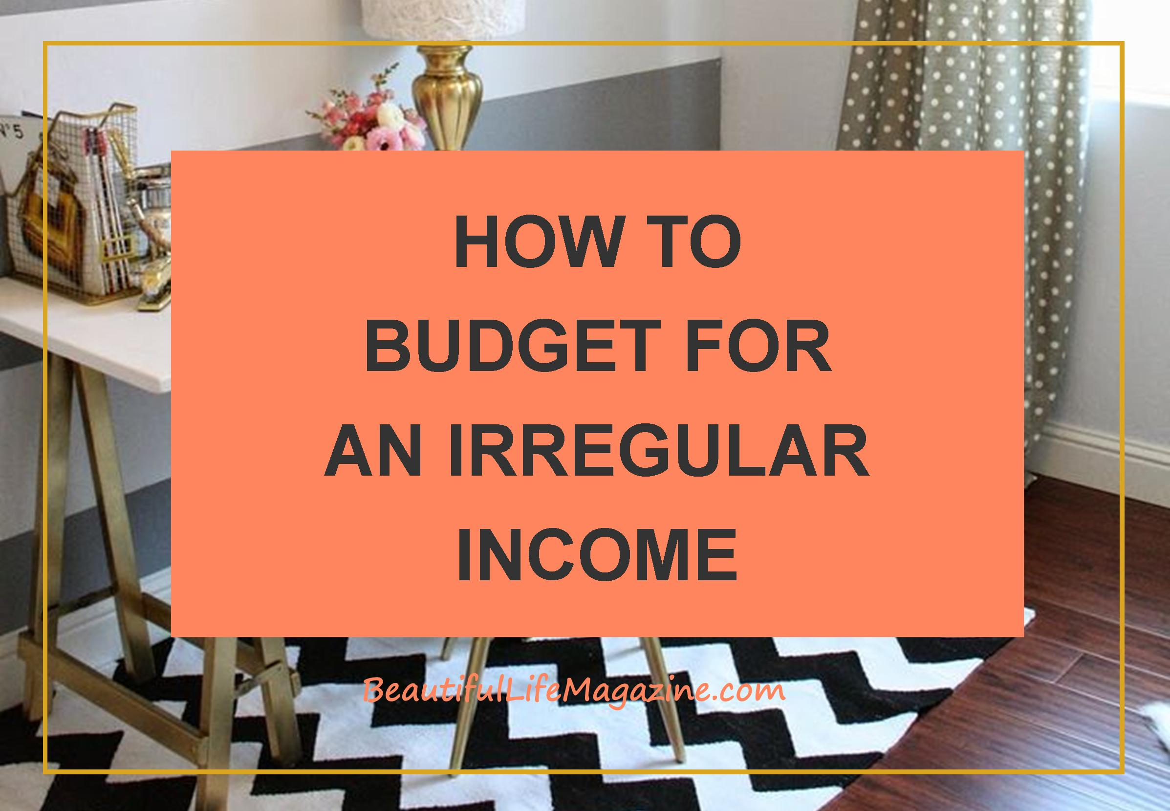 When you make an inconsistent income, budgeting is more important than ever. During the good times, you need to plan carefully.