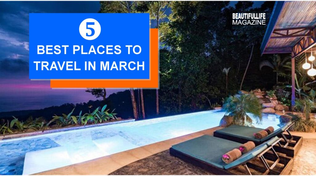 The 5 best places to travel in march beautiful life magazine for Best vacation spots in march